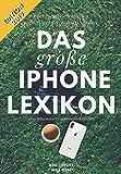 Das große iPhone Lexikon - Über 150 der wichtigsten Begriffe aus der Welt des iPhones - Edition...