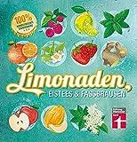 Limonaden, Eistees & Fassbrausen: Originelle Rezepte - 100 % handgemachte Erfrischung - Mit Fotos...