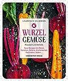 Wurzelgemüse – Klassisch und beliebt: Neue Rezepte mit Beten, Karotten, Sellerie, Knollenkerbel,...