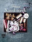 Feines Naschwerk: Rezepte für Pralinen, Trüffeln, Nugat, Bonbons, kandierte Früchte und mehr –...