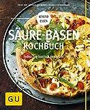 Säure-Basen-Kochbuch: Mit basischen Rezepten jeden Tag genießen und in der Balance bleiben (GU...