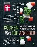 Kochen für Angeber: Die besten Tricks der Spitzenköche – Ein Buch, das die Geheimnisse der...