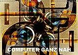 Computer ganz nah (Wandkalender 2019 DIN A3 quer): Computerteile wie sie noch nie gesehen wurden....